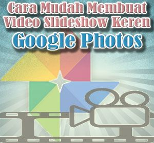 Cara Mudah Membuat Video Slideshow Keren Dengan Aplikasi Google Photos Google Photos Video Slideshow