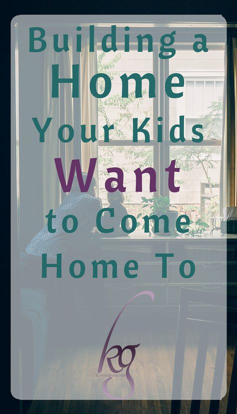 building a home your kids want to come home to