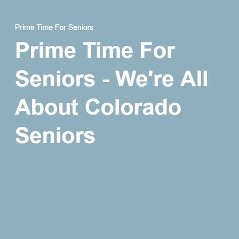 Prime Time For Seniors We Re All About Colorado Seniors Prime Time Colorado Prime