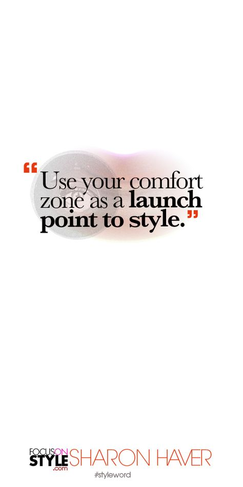 Use your comfort zone as a launch point to style Subscribe to the daily #styleword here: http://www.focusonstyle.com/styleword/ #quotes #styletips
