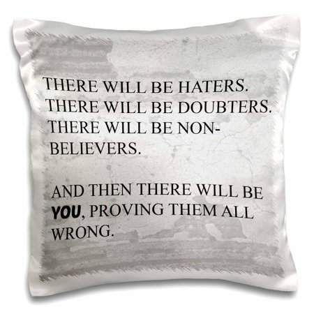 3dRose there will be haters and doubters there will be you proving them wrong - Pillow Case, 16 by 16-inch