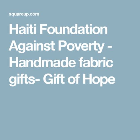 Haiti Foundation Against Poverty - Handmade fabric gifts- Gift of Hope
