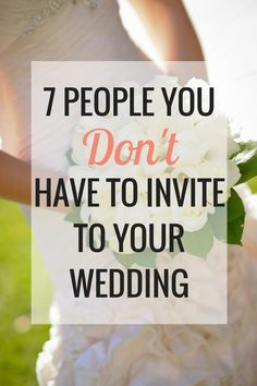 7 People You Don't Have to Invite to Your Wedding | Weddings and Wedding Planning - Very Erin Blog
