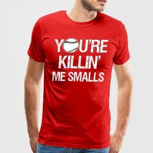 0b0e6c064 You're Killin Me Smalls Funny shirt Men's Premium T-Shirt - white in ...