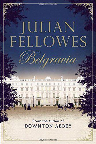 Julian Fellowes S Belgravia In 2020 Julian Fellowes Period