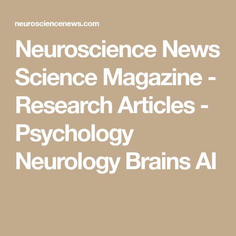 Neuroscience News Science Magazine - Research Articles - Psychology Neurology Brains AI