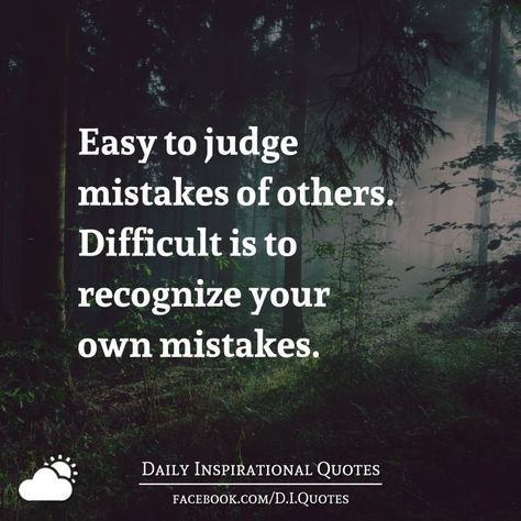 Easy To Judge Mistakes Of Others Difficult Is To Recognize Your Own Mistakes Judge Quotes Inspirational Quotes With Images Daily Inspiration Quotes