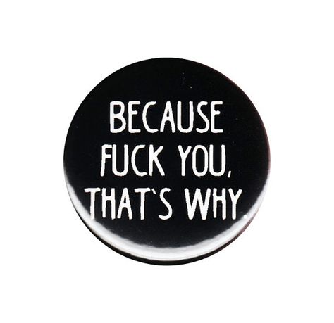 Because Fuck You That's Why Button Badge Pin by AlienAndEarthling