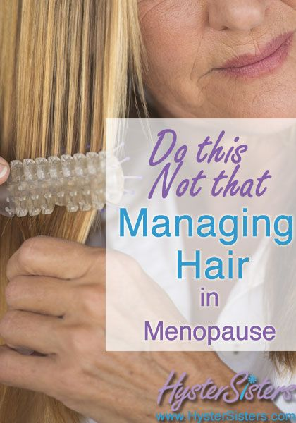 Do This - Not That:  Managing Hair During Menopause | Menopause and Hormones Article | HysterSisters