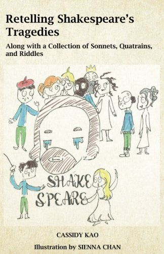Retelling Shakespeare S Tragedies Along With A Collection Of Sonnets Quatrains And Riddles By Cassidy Kao 8 99 Retelling Children S Author Tragedy