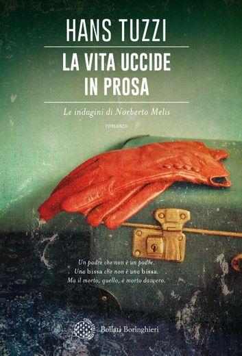 La Vita Uccide In Prosa Ebook By Hans Tuzzi Rakuten Kobo Nel 2021 Libri Libri Da Leggere Romanzo