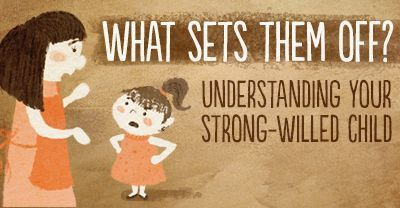 What sets them off? Understanding your strong-willed child