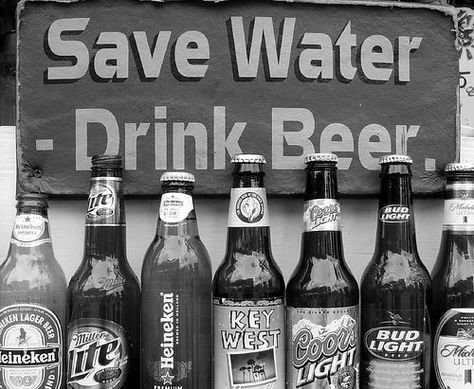 Save Water, Drink Beer  -Chris Young