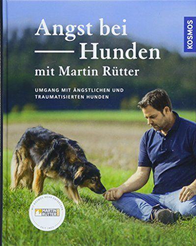 Angst Bei Hunden Mit Martin R Tter Umgang Mit Ngstlichen Und Traumatisierten Hunden Mit Martin Hunden Angst Bucher Angst