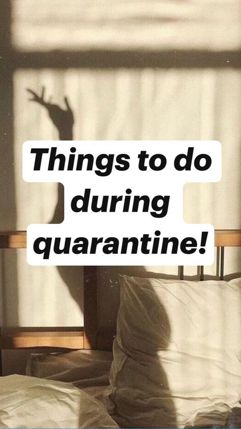 Things to do during quarantine!