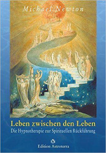 Leben zwischen den Leben: Die Hypnotherapie zur Spirituellen Rückführung Edition Astroterra: Amazon.de: Michael Newton, Manfred Jansen: Bücher
