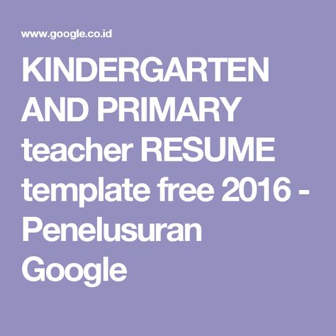 KINDERGARTEN AND PRIMARY teacher RESUME template free 2016 - google resume template free