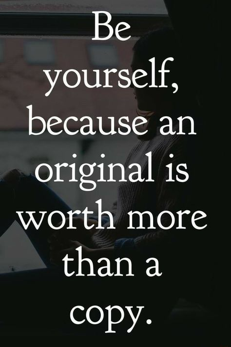 Be yourself, because an original is worth more than a copy. – popular memes on the site ifunny.co