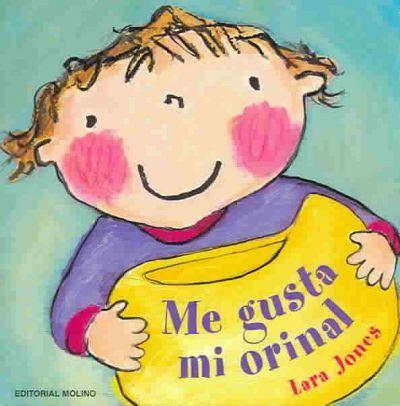 Lara Jones Me Gusta Mi Orinal Editorial Molino 3 A 6 Años Està A La Biblio Libros Infantiles Libros Editorial