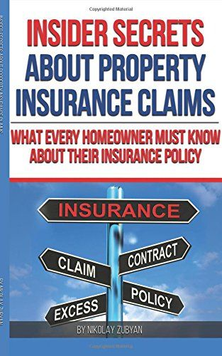 Download Pdf Insider Secrets About Property Insurance Claims What Every Homeowner Must Know About Their Insurance Policy Insurance Policy Homeowner Insurance