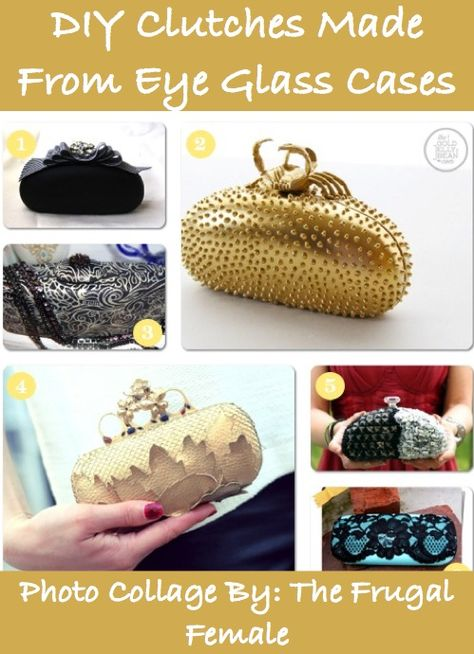 The Frugal Female has some great ideas on how-to turn hard shell eyeglasses cases into miniature clutches. The gold one would be great for a night out on the town!