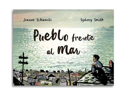 """Joanne Schwartz / Sydney Smith. """"Pueblo frente al mar"""". Editorial Ekaré. (desde 6 años)."""