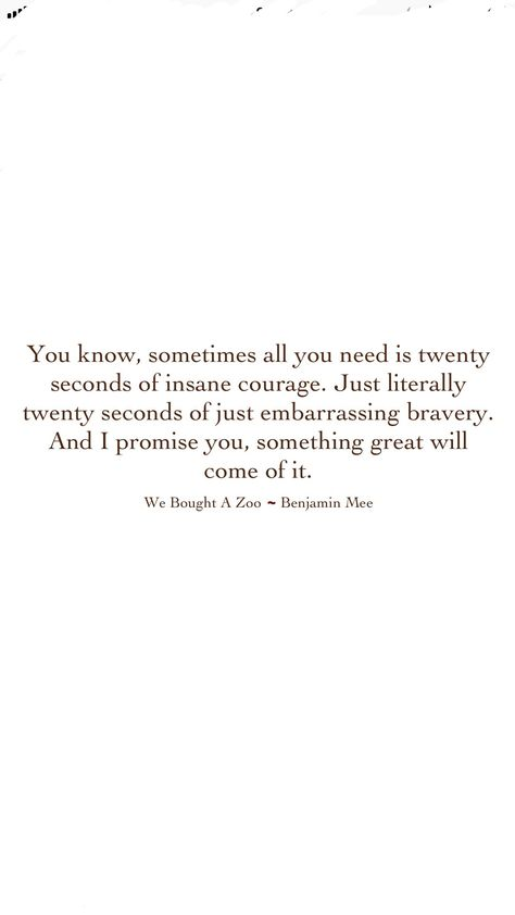 "Love this quote but not sure either of us need ""insane courage"" right now as the mess it would create would be brutal!"