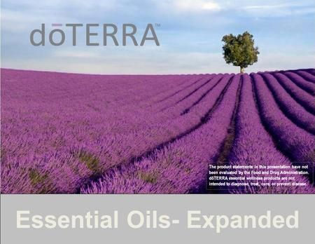 The product statements in this presentation have not been evaluated by the Food and Drug Administration. dōTERRA essential wellness products are not intended.