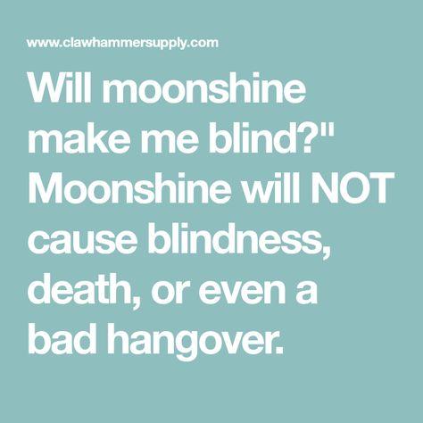 Methanol Will Moonshine Make You Blind Making Stuff
