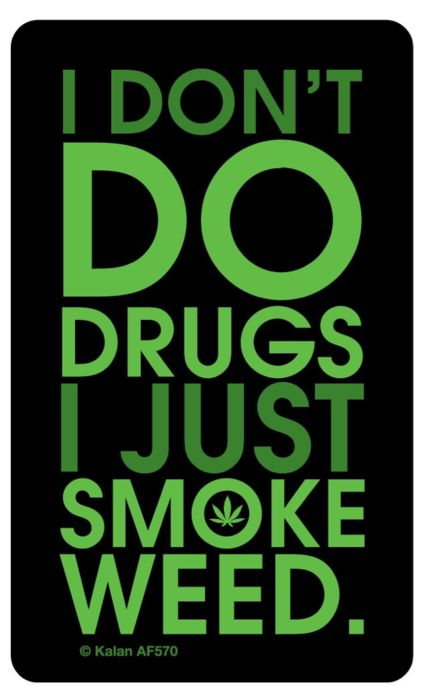 Weed Is A Plant Not Drug Made By Man With Chemicals That Can Cause Physical And Mental Damage Or Even Death To You PROUD TO BE STONER