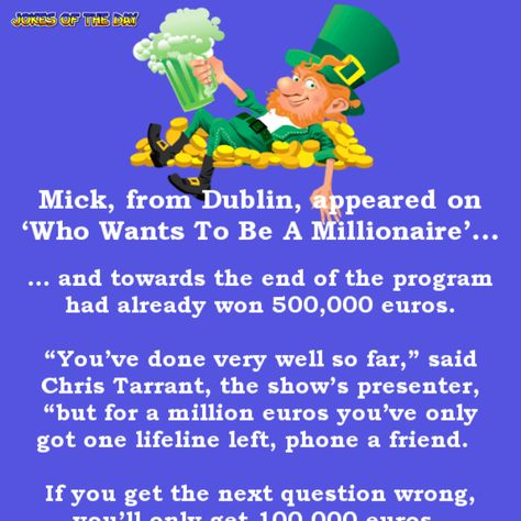 "Mick, from Dublin, appeared on 'Who Wants To Be A Millionaire'... ... and towards the end of the program had already won 500,000 euros.   ""You've done very well so far,"" said Chris Tarrant, the show's presenter, ""but for a million euros you've..."