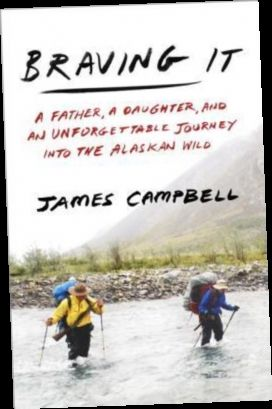 Ebook Pdf Epub Download Braving It A Father A Daughter And An Unforgettable Journey Into The Al James Campbell Unforgettable Outdoor Guide