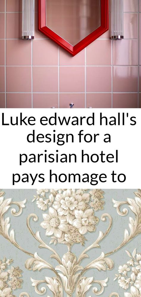 Luke edward hall's design for a parisian hotel pays homage to madeleine castaing