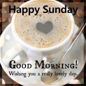 90 Inspirational Sunday Morning Quotes Wishes Images Good Morning Happy Sunday Happy Sunday Morning Sunday Morning Coffee