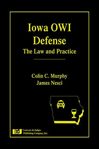 2019 Iowa Owi Defense The Law And Practice By Colin C Murphy