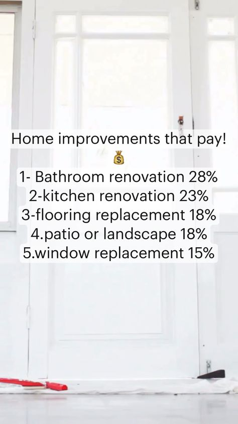 Home improvements that pay! 💰  1- Bathroom renovation 28%  2-kitchen renovation 23%  3-flooring replacement 18%  4.patio or landscape 18%  5.window replacement 15%