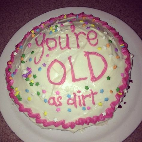 You're old cake! Funny Birthday Cakes, Pretty Birthday Cakes, Funny Cake, Pretty Cakes, Ugly Cakes, Dragon Cakes, Shoe Cakes, Cake Wrecks, Cute Desserts