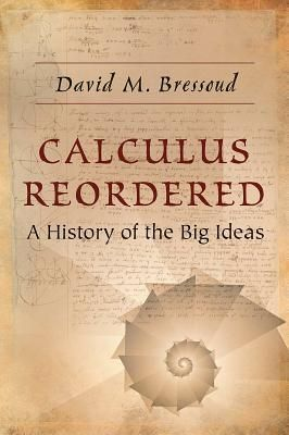 Calculus Reordered A History Of The Big Ideas By David M Bressoud Calculus Math Books Princeton University Press
