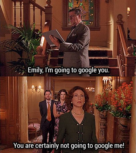 "Gilmore Girls, love this show!  Richard: Emily, I'm going to google you. Emily: You are certainly not going to google me!  Gilmore Girls - Season 4, Episode 8: ""Die, Jerk"""