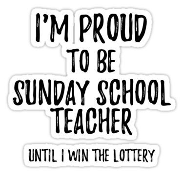 I M Proud To Be Sunday School Teacher Until I Win The Lottery Funny Gift For Coworker Office Gag Joke In 2020 Funny Quotes Gifts For Coworkers Winning The Lottery