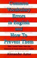 Common Vocabulary Errors in English and How to Prevent Them: Teach Yourself Series Synonyms and Pseudo Synonyms in English Issue One