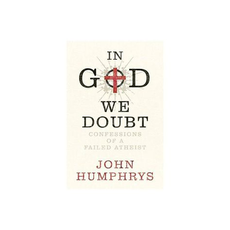 In God We Doubt - by John Humphrys (Paperback)
