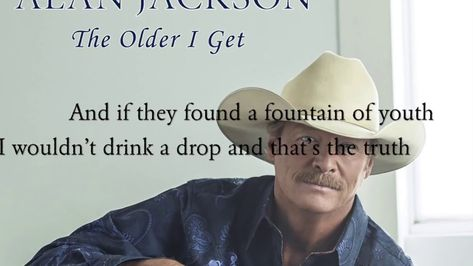 Alan Jackson The Older I Get Lyrics Alan Jackson Lyrics Alan
