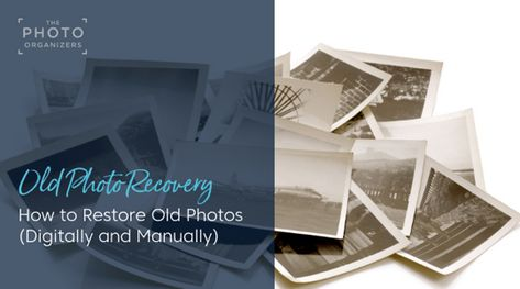 Old Photo Recovery How To Restore Old Photos Photo Organization