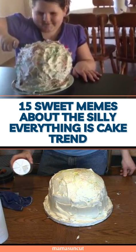 Are you aware that everything is cake now? It's all cake all the time and these memes are here to prove it.