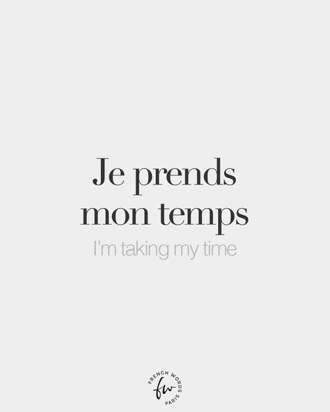French Words — Je prends mon temps • I'm taking my time • /ʒə...