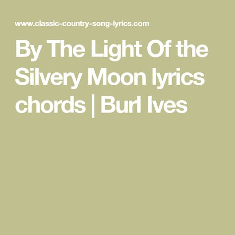 By The Light Of The Silvery Moon Lyrics Chords Burl Ives Harvest