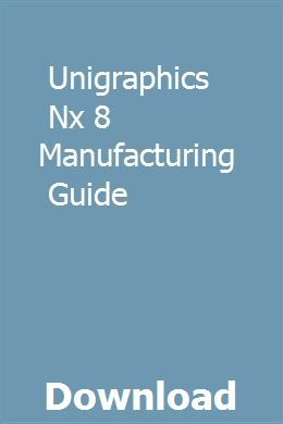 Unigraphics Nx 8 Manufacturing Guide Manufacturing Guide Material Science
