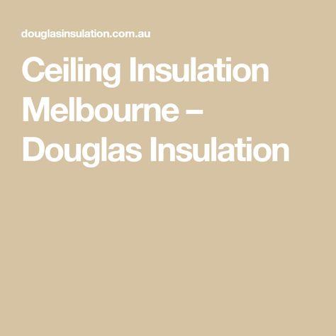 Ceiling Insulation Melbourne Douglas Insulation Ceiling