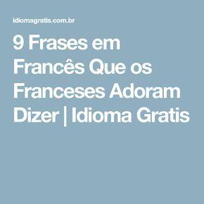 9 Frases Em Francês Que Os Franceses Adoram Dizer Idioma